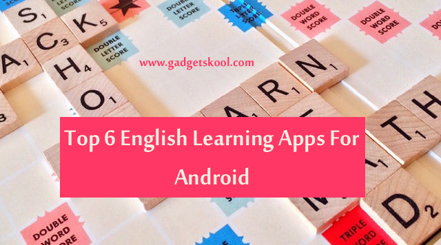 Top 6 Best Android Apps To Learn English | Apps For English Learners