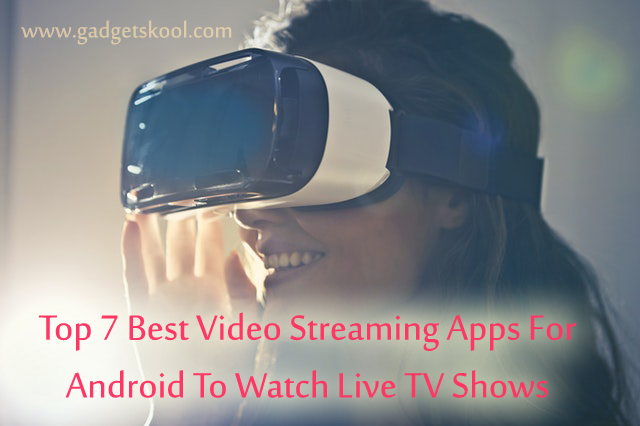 Top 7 Best Video Streaming Apps for Android | Watch live tv on mobile | tv on smartphone | apps to watch tv on android free